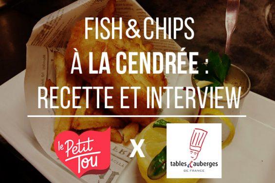 FISH & CHIPS À LA CENDRÉE