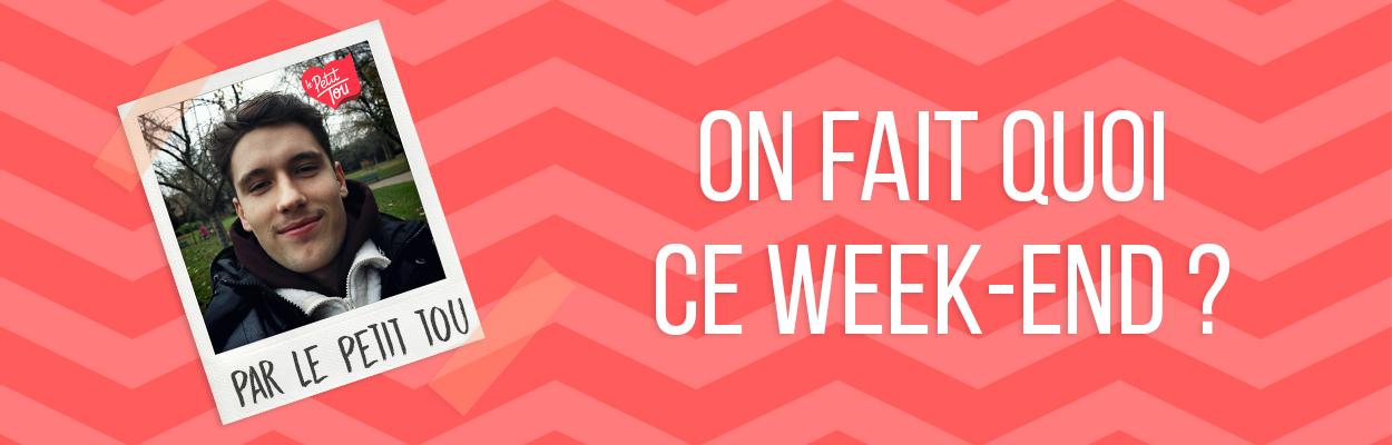 ON FAIT QUOI CE WEEK-END ?
