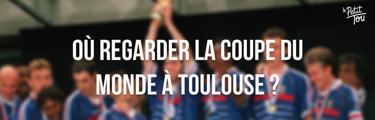 Où regarder la Coupe du Monde à Toulouse ?