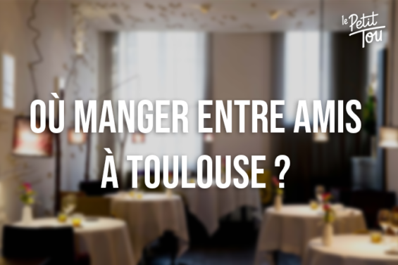 Où manger entre amis à Toulouse ?