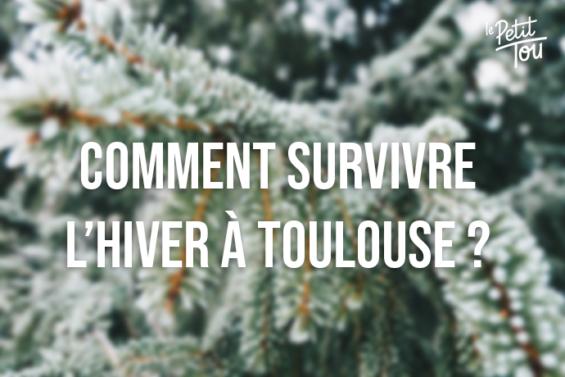 Comment survivre l'hiver à Toulouse ?