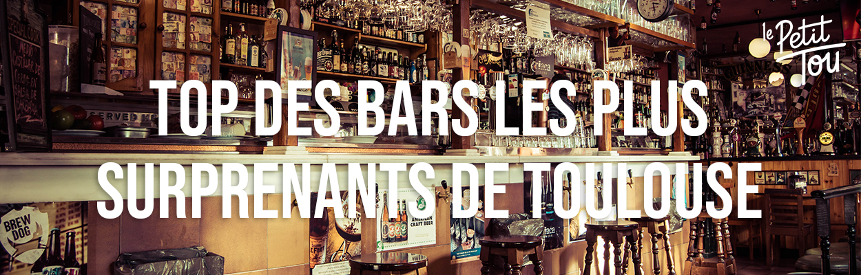 TOP DES BARS LES PLUS SURPRENANTS DE TOULOUSE