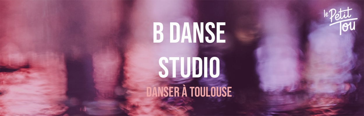 DÉCOUVERTE D'UNE ÉCOLE DE DANSE TOULOUSAINE : B DANSE STUDIO