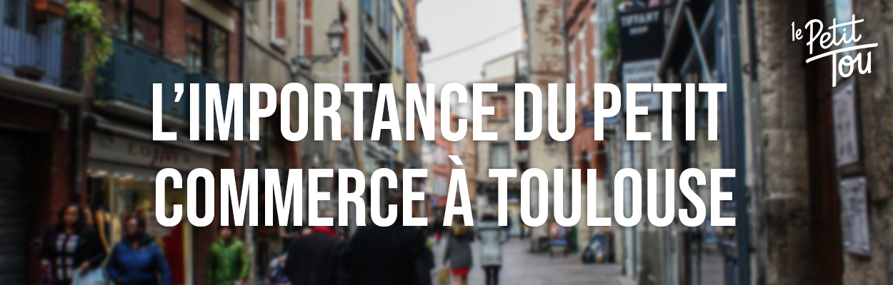 L'IMPORTANCE DU PETIT COMMERCE À TOULOUSE