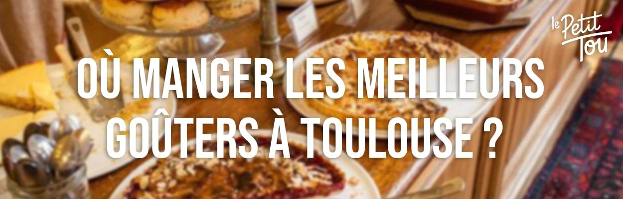 OÙ MANGER LES MEILLEURS GOÛTERS À TOULOUSE ?
