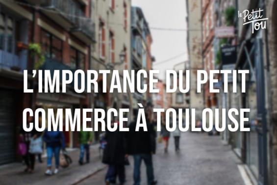 L'IMPORTANCE DU PETIT COMMERCE À TOULOUSE