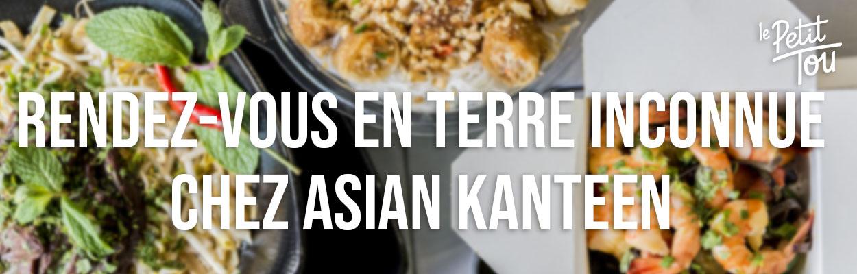 Rendez-vous en terre inconnue chez Asian Kanteen