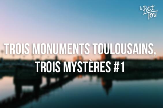 TROIS MONUMENTS TOULOUSAINS, TROIS MYSTÈRES #1