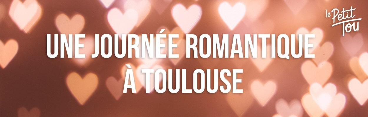 UNE JOURNÉE ROMANTIQUE À TOULOUSE