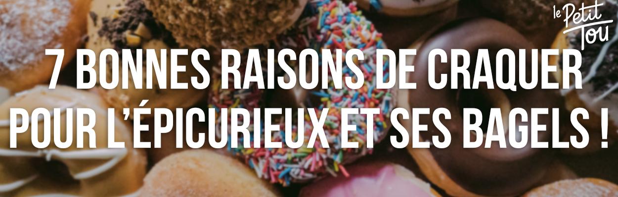 7 BONNES RAISONS DE CRAQUER POUR L'EPICURIEUX ET SES BAGELS