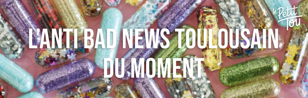 L'ANTI BAD NEWS TOULOUSAIN DU MOMENT