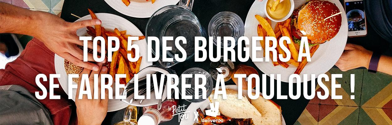 TOP 5 DES BURGERS À SE FAIRE LIVRER À TOULOUSE