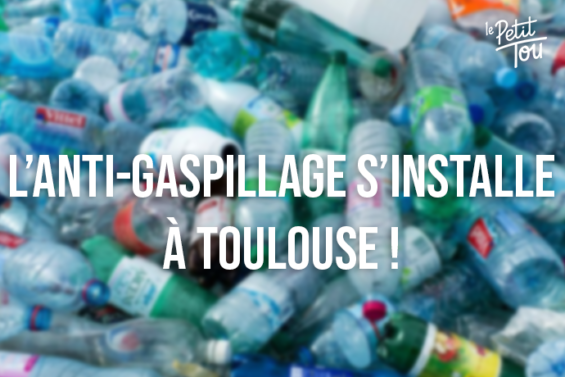 L'ANTI-GASPILLAGE S'INSTALLE À TOULOUSE !