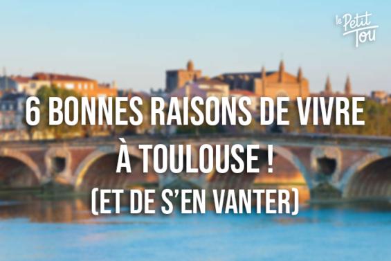 6 bonnes raisons de vivre à Toulouse ! (et de s'en vanter)
