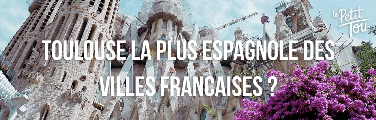 Toulouse, la plus espagnole des villes françaises ?