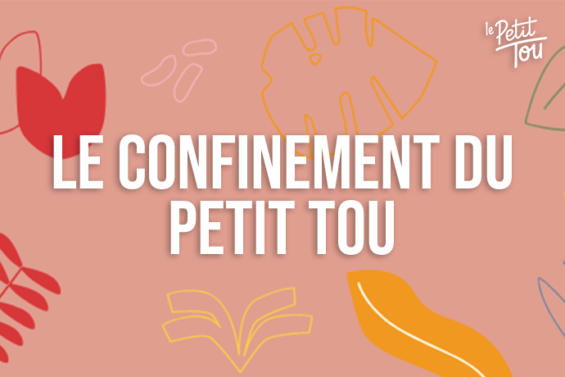 Le confinement du Petit Tou