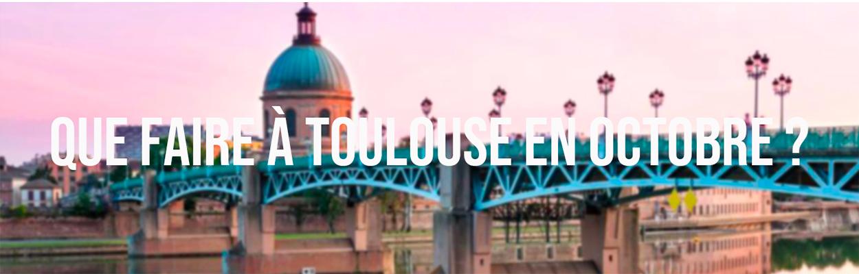 Que faire à Toulouse en Octobre ?
